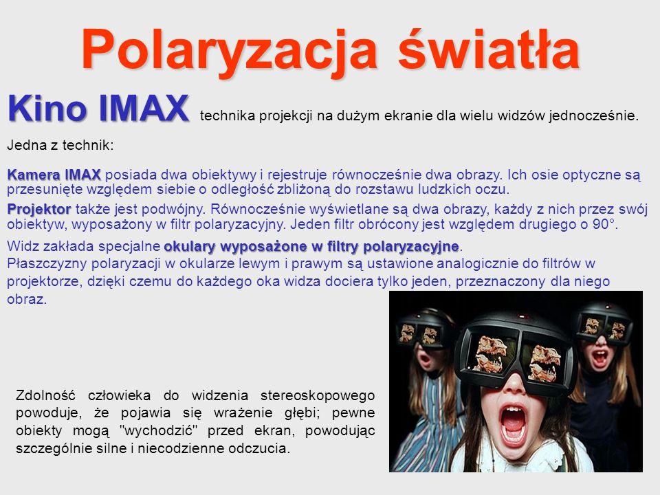 Polaryzacja światła Kino IMAX technika projekcji na dużym ekranie dla wielu widzów jednocześnie. Jedna z technik: