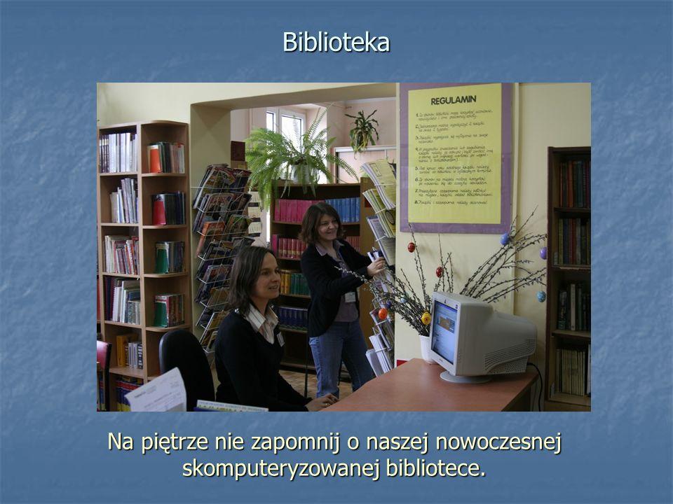 Biblioteka Na piętrze nie zapomnij o naszej nowoczesnej skomputeryzowanej bibliotece.