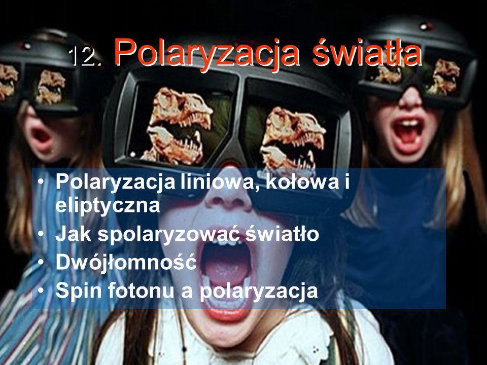 12. Polaryzacja światła Polaryzacja liniowa, kołowa i eliptyczna