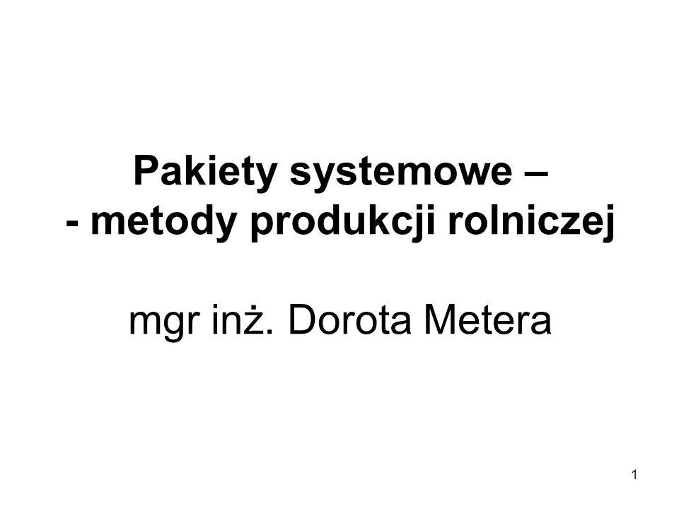 Pakiety systemowe – - metody produkcji rolniczej mgr inż. Dorota Metera