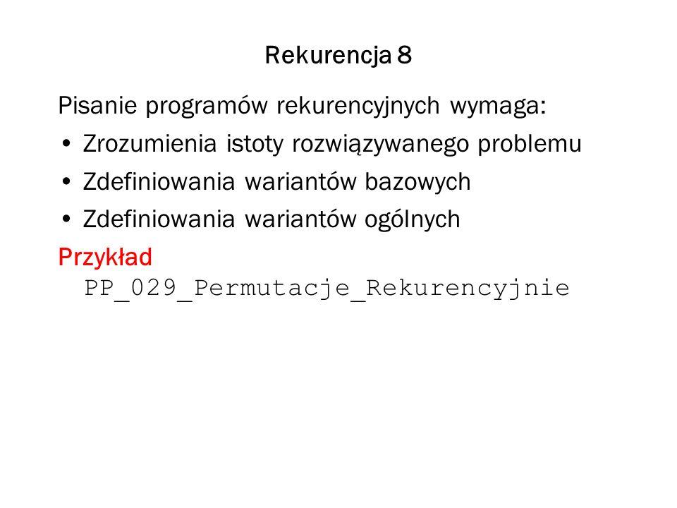 Rekurencja 8 Pisanie programów rekurencyjnych wymaga: Zrozumienia istoty rozwiązywanego problemu. Zdefiniowania wariantów bazowych.