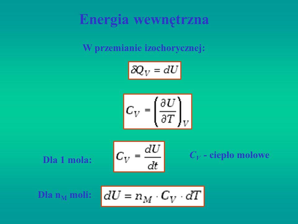 Energia wewnętrzna W przemianie izochorycznej: CV - ciepło molowe