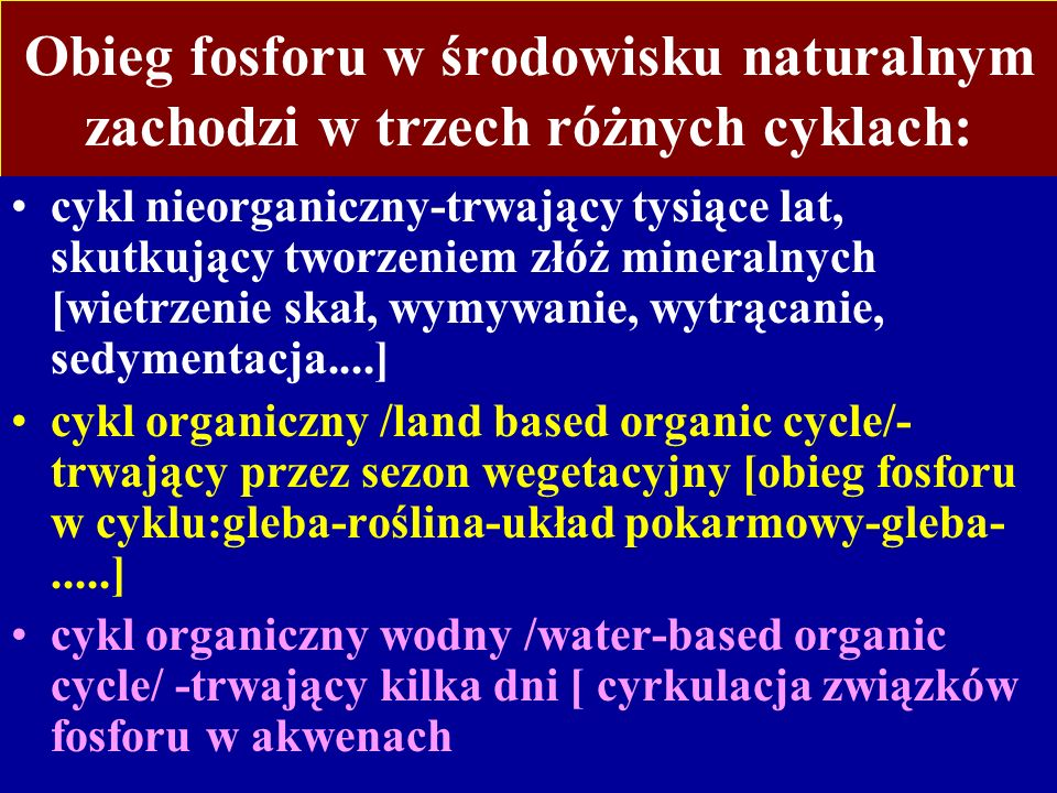 Obieg fosforu w środowisku naturalnym zachodzi w trzech różnych cyklach:
