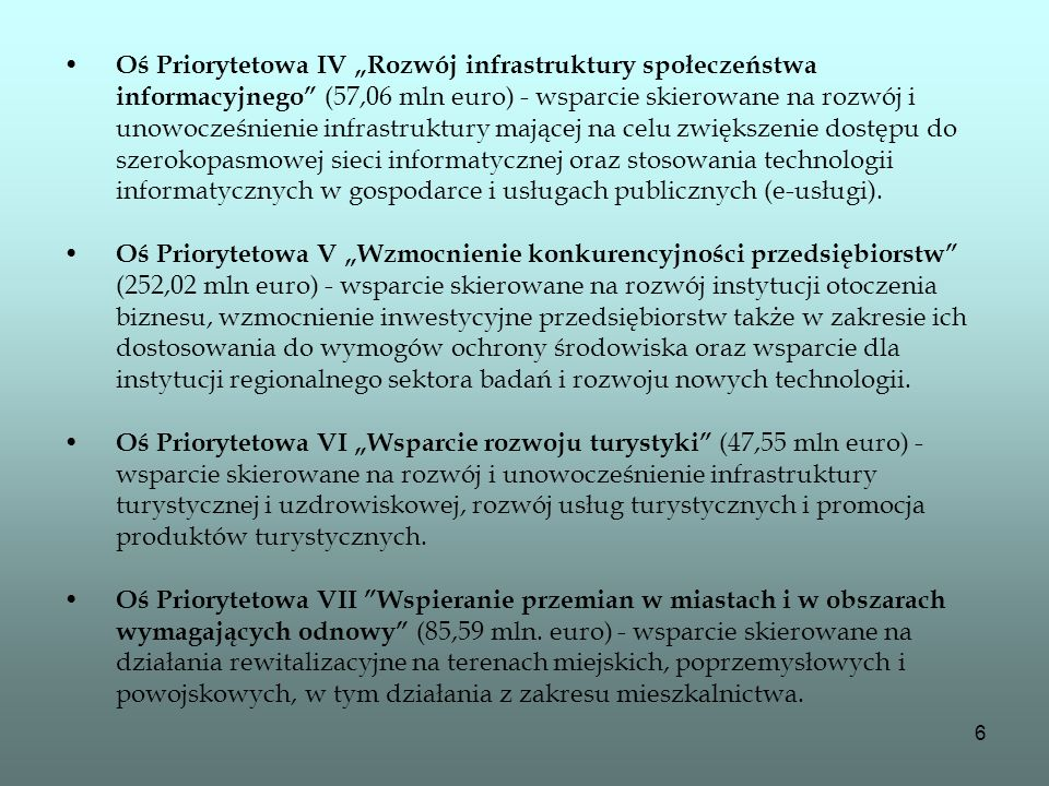 """Oś Priorytetowa IV """"Rozwój infrastruktury społeczeństwa informacyjnego (57,06 mln euro) - wsparcie skierowane na rozwój i unowocześnienie infrastruktury mającej na celu zwiększenie dostępu do szerokopasmowej sieci informatycznej oraz stosowania technologii informatycznych w gospodarce i usługach publicznych (e-usługi)."""