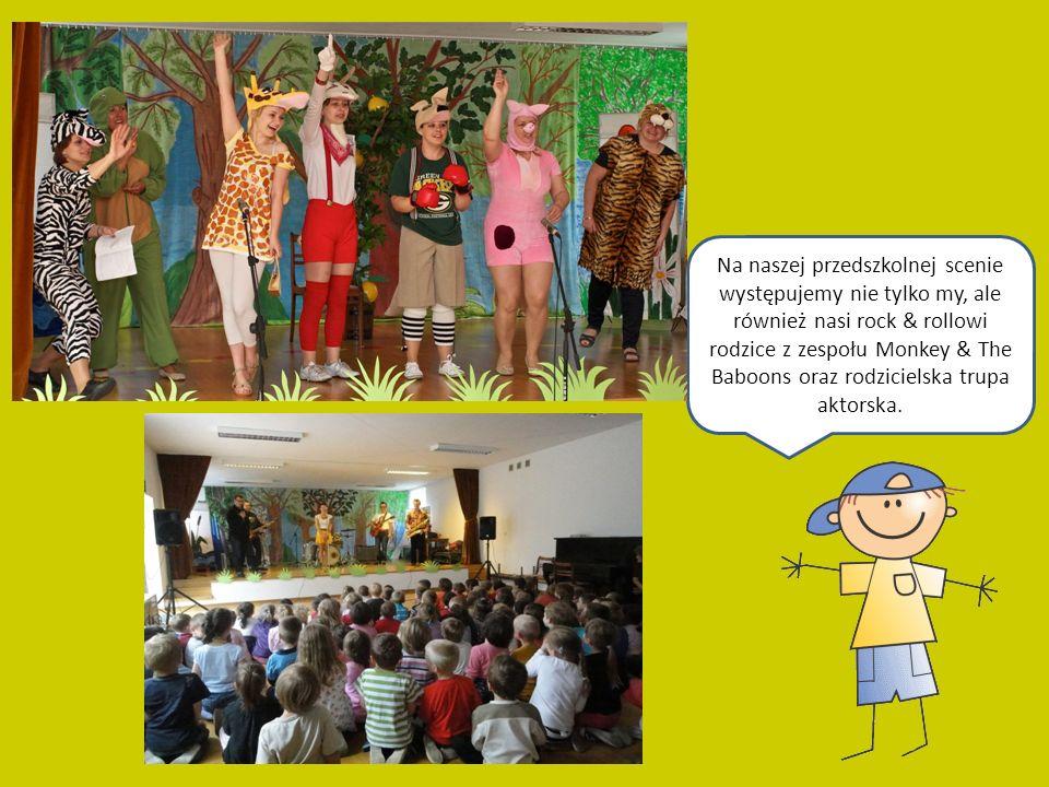 Na naszej przedszkolnej scenie występujemy nie tylko my, ale również nasi rock & rollowi rodzice z zespołu Monkey & The Baboons oraz rodzicielska trupa aktorska.