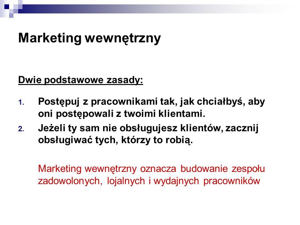 Marketing wewnętrzny Dwie podstawowe zasady: