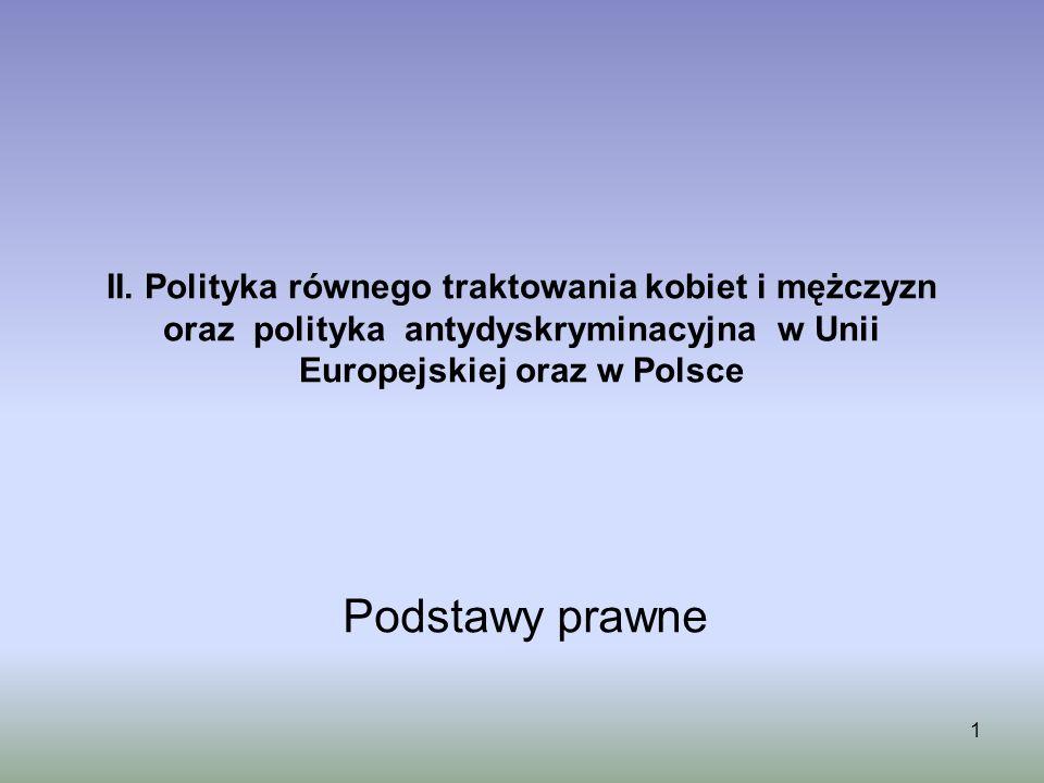II. Polityka równego traktowania kobiet i mężczyzn oraz polityka antydyskryminacyjna w Unii Europejskiej oraz w Polsce