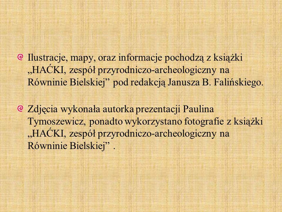 """Ilustracje, mapy, oraz informacje pochodzą z książki """"HAĆKI, zespół przyrodniczo-archeologiczny na Równinie Bielskiej pod redakcją Janusza B. Falińskiego."""