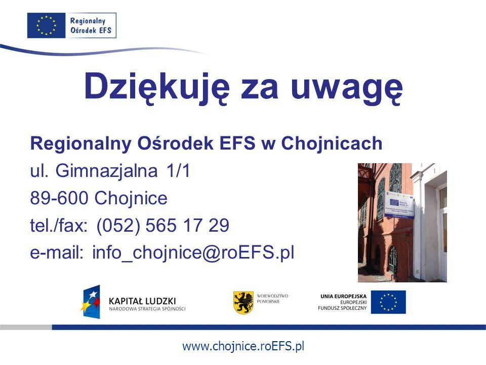 Dziękuję za uwagę Regionalny Ośrodek EFS w Chojnicach