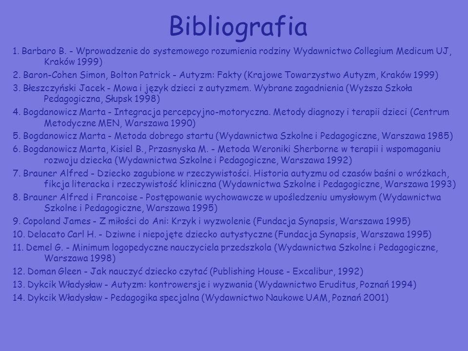 Bibliografia 1. Barbaro B. - Wprowadzenie do systemowego rozumienia rodziny Wydawnictwo Collegium Medicum UJ, Kraków 1999)