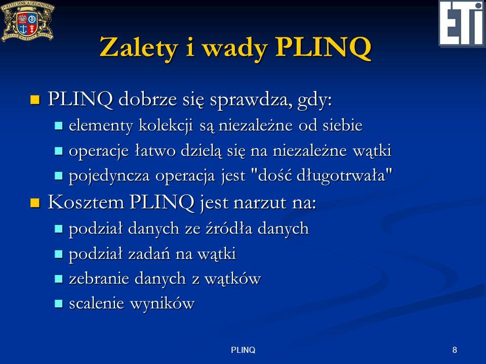 Zalety i wady PLINQ PLINQ dobrze się sprawdza, gdy: