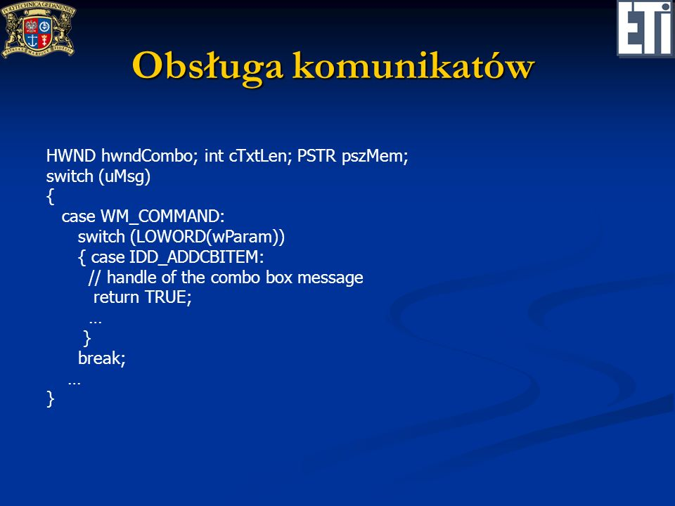 Obsługa komunikatów HWND hwndCombo; int cTxtLen; PSTR pszMem;