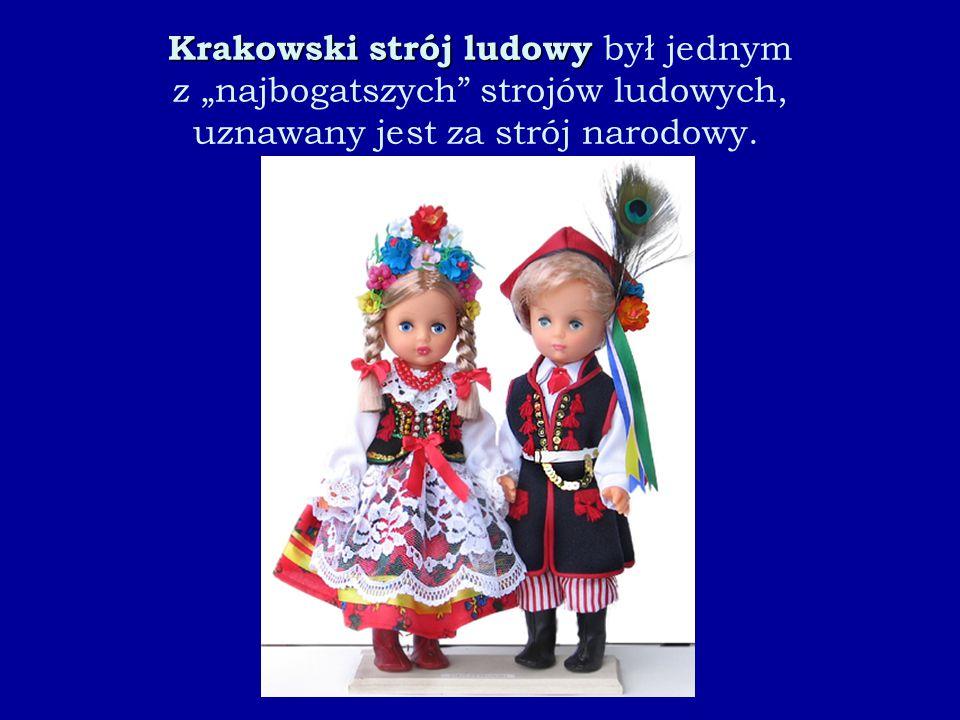 """Krakowski strój ludowy był jednym z """"najbogatszych strojów ludowych, uznawany jest za strój narodowy."""