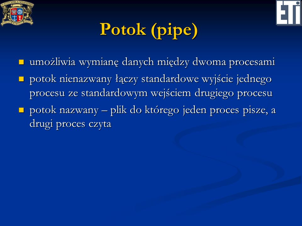 Potok (pipe) umożliwia wymianę danych między dwoma procesami