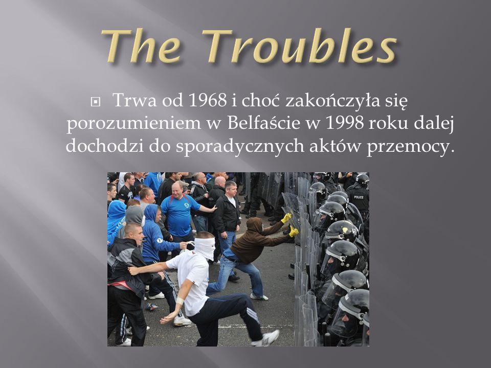 The Troubles Trwa od 1968 i choć zakończyła się porozumieniem w Belfaście w 1998 roku dalej dochodzi do sporadycznych aktów przemocy.