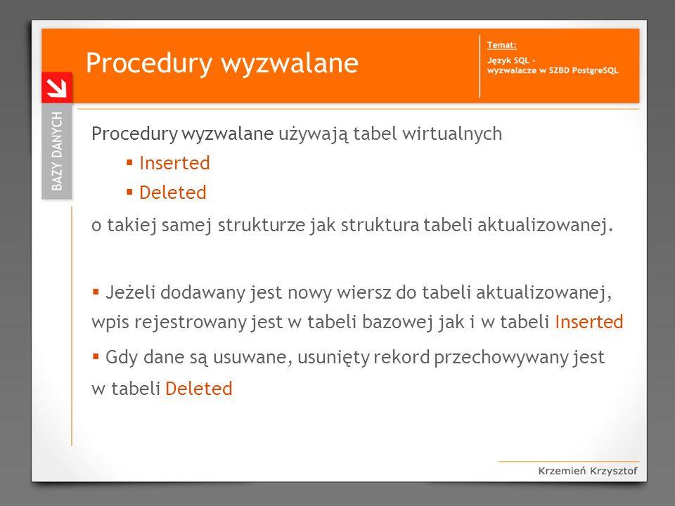 Procedury wyzwalane Procedury wyzwalane używają tabel wirtualnych