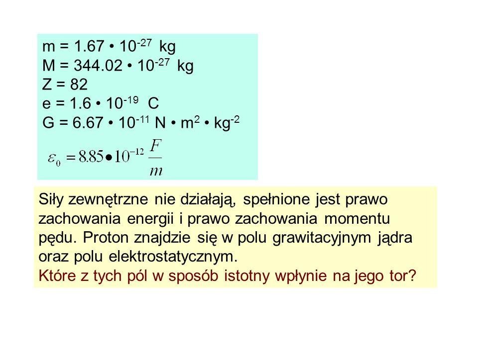 m = 1.67 • 10-27 kg M = 344.02 • 10-27 kg. Z = 82. e = 1.6 • 10-19 C. G = 6.67 • 10-11 N • m2 • kg-2.