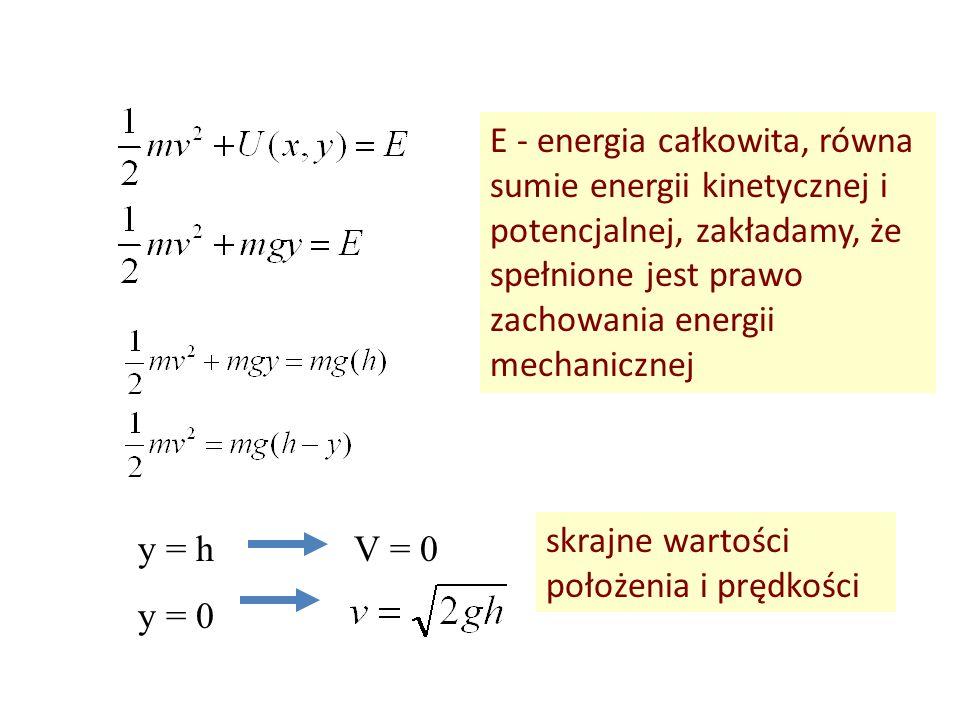 E - energia całkowita, równa sumie energii kinetycznej i potencjalnej, zakładamy, że spełnione jest prawo zachowania energii mechanicznej