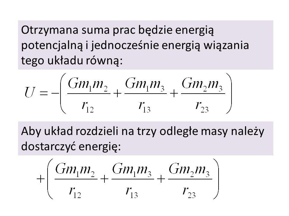 Otrzymana suma prac będzie energią potencjalną i jednocześnie energią wiązania tego układu równą: