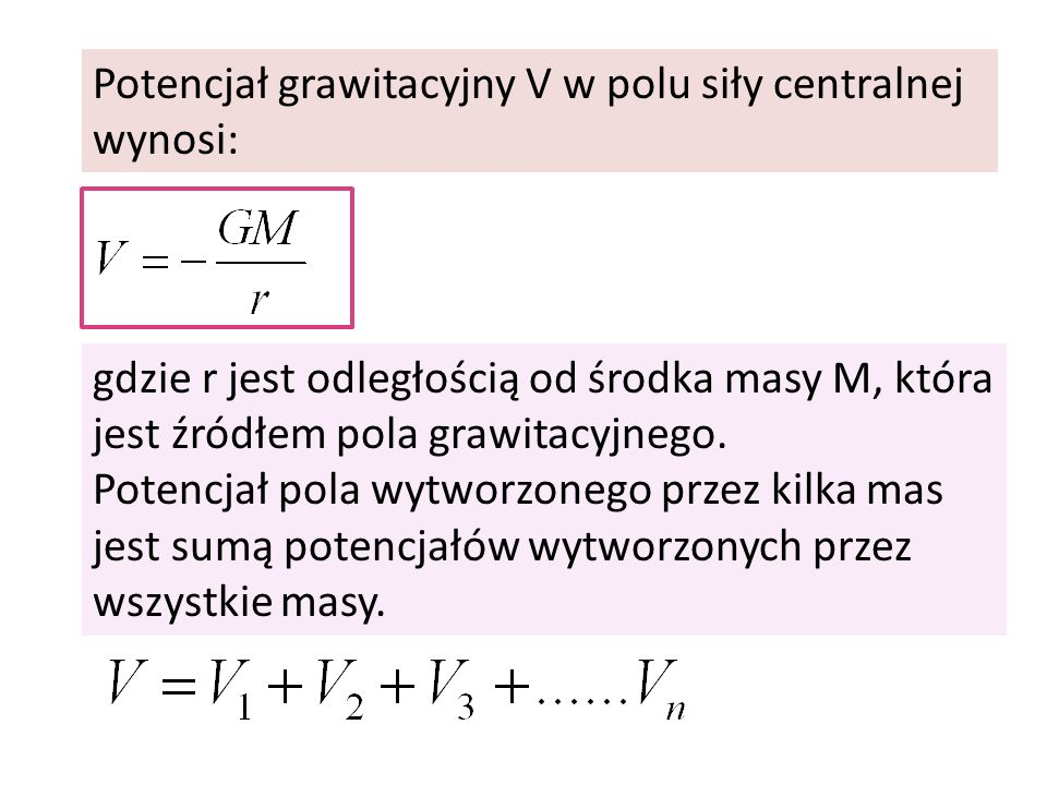 Potencjał grawitacyjny V w polu siły centralnej wynosi: