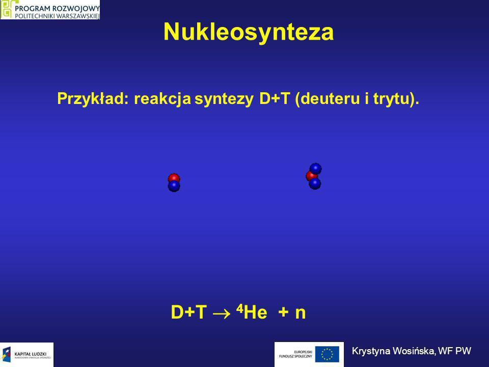 Przykład: reakcja syntezy D+T (deuteru i trytu).