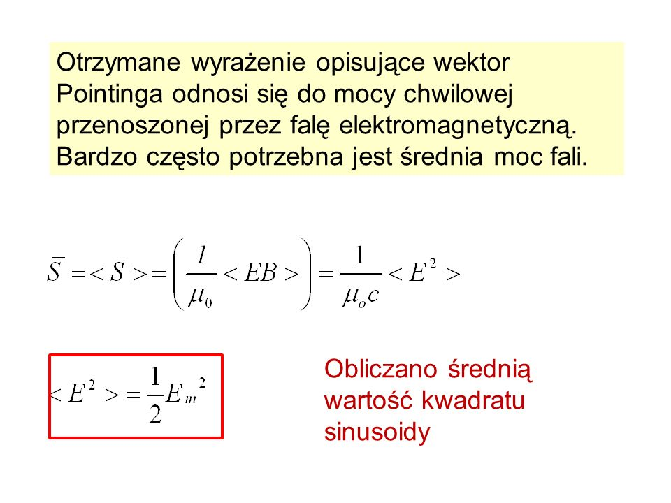 Otrzymane wyrażenie opisujące wektor Pointinga odnosi się do mocy chwilowej przenoszonej przez falę elektromagnetyczną. Bardzo często potrzebna jest średnia moc fali.