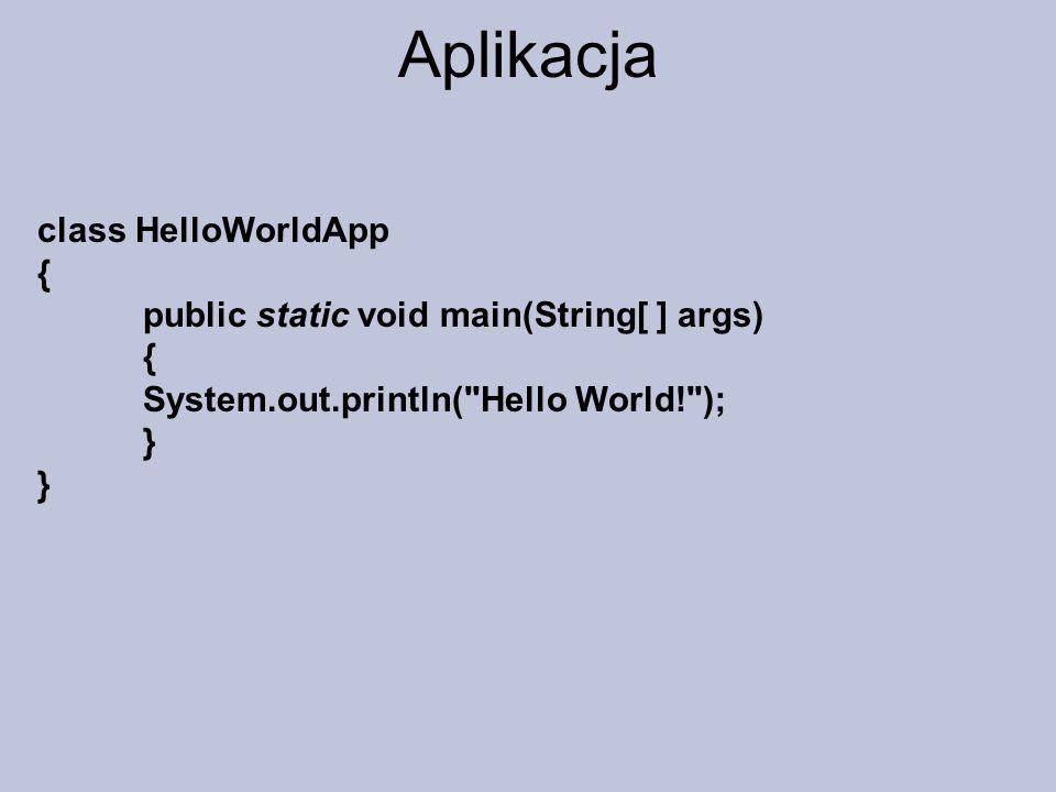 Aplikacja class HelloWorldApp {