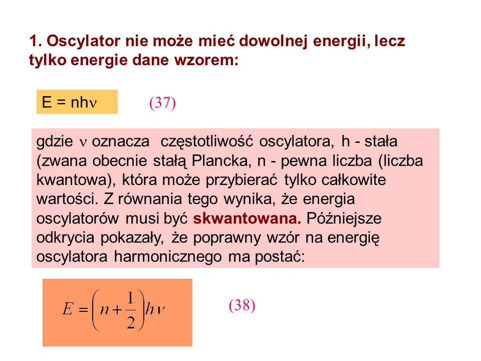 1. Oscylator nie może mieć dowolnej energii, lecz tylko energie dane wzorem: