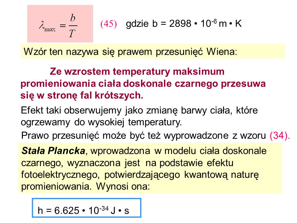 (45) gdzie b = 2898 • 10-6 m • K. Wzór ten nazywa się prawem przesunięć Wiena: