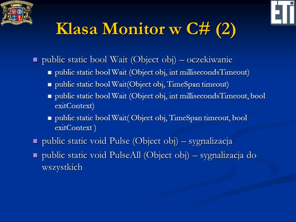 Klasa Monitor w C# (2) public static bool Wait (Object obj) – oczekiwanie. public static bool Wait (Object obj, int millisecondsTimeout)