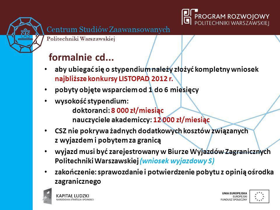 formalnie cd...aby ubiegać się o stypendium należy złożyć kompletny wniosek najbliższe konkursy LISTOPAD 2012 r.