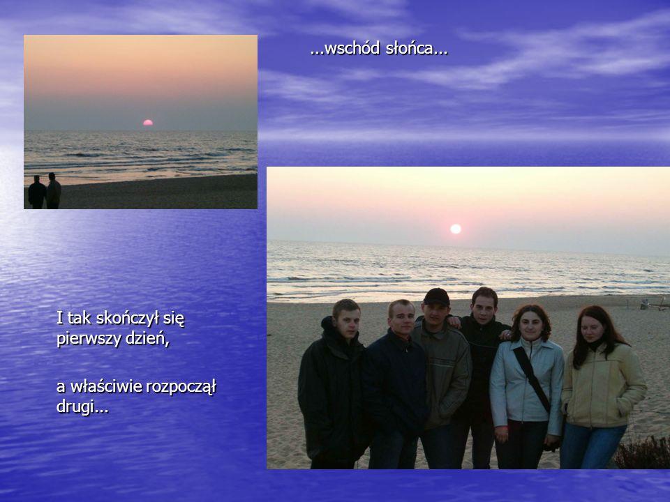 ...wschód słońca... I tak skończył się pierwszy dzień, a właściwie rozpoczął drugi...
