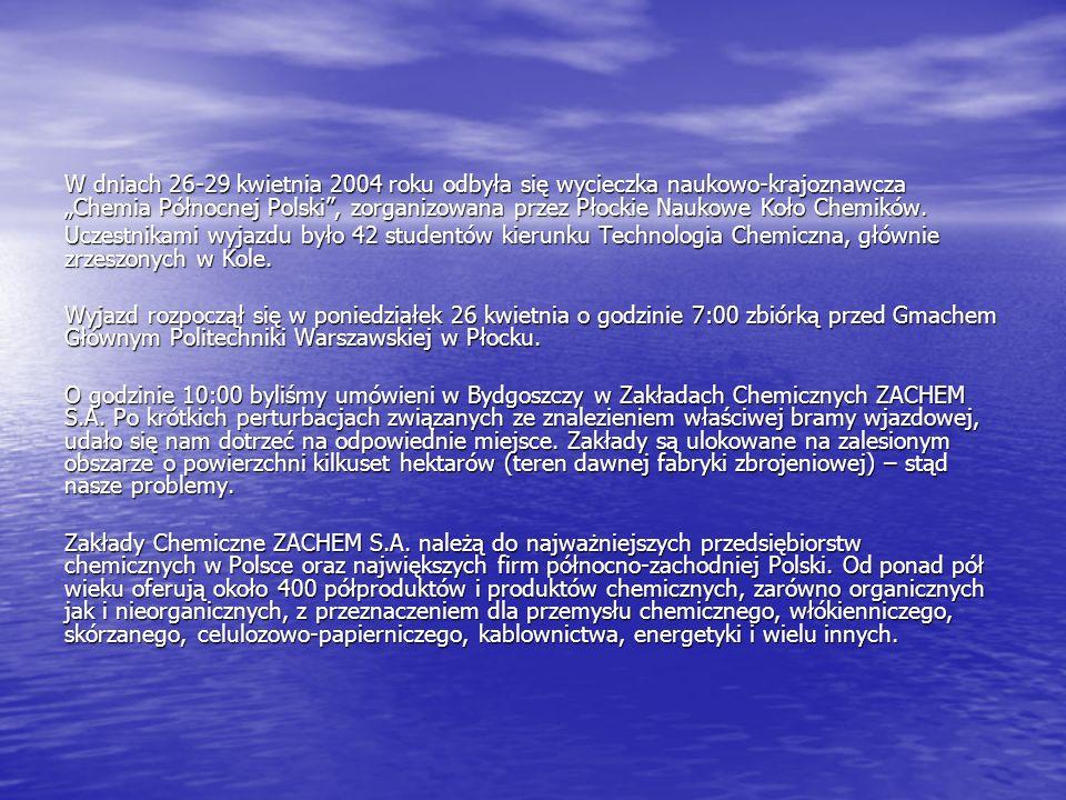 """W dniach 26-29 kwietnia 2004 roku odbyła się wycieczka naukowo-krajoznawcza """"Chemia Północnej Polski , zorganizowana przez Płockie Naukowe Koło Chemików."""