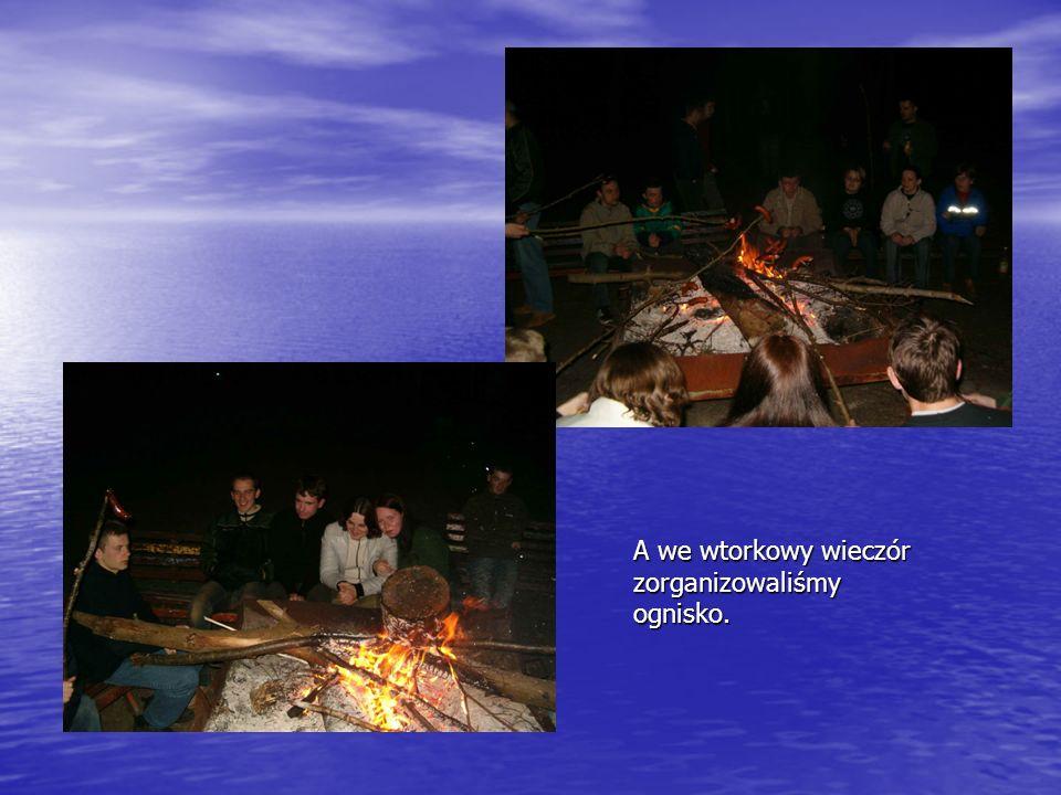 A we wtorkowy wieczór zorganizowaliśmy ognisko.