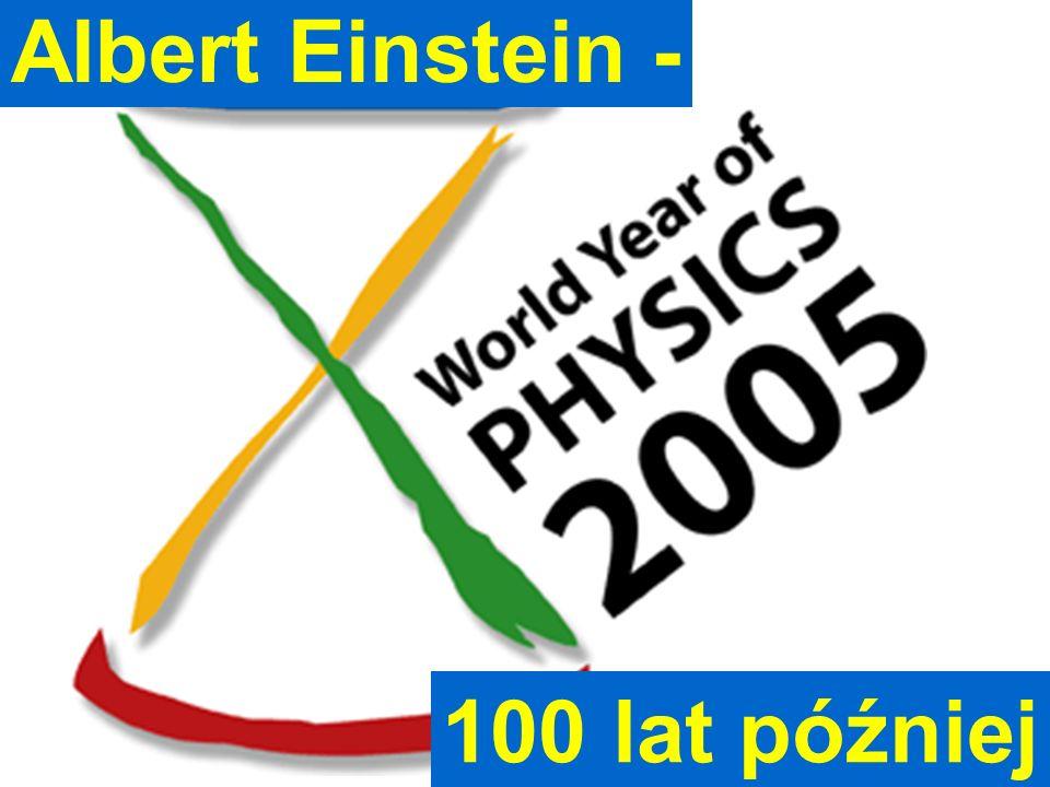 Albert Einstein - 100 lat później Jan Pluta, Wydział Fizyki PW