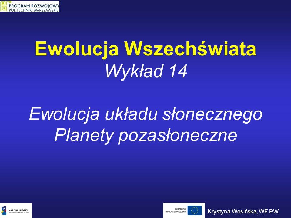 Ewolucja Wszechświata Wykład 14 Ewolucja układu słonecznego Planety pozasłoneczne