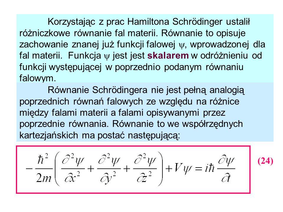 Korzystając z prac Hamiltona Schrödinger ustalił różniczkowe równanie fal materii. Równanie to opisuje zachowanie znanej już funkcji falowej , wprowadzonej dla fal materii. Funkcja  jest jest skalarem w odróżnieniu od funkcji występującej w poprzednio podanym równaniu falowym.