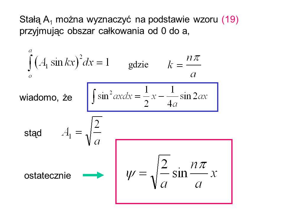 Stałą A1 można wyznaczyć na podstawie wzoru (19) przyjmując obszar całkowania od 0 do a,