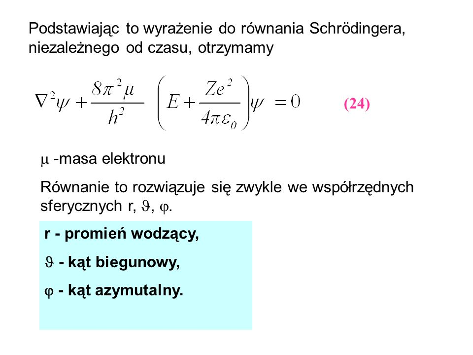 Podstawiając to wyrażenie do równania Schrödingera, niezależnego od czasu, otrzymamy