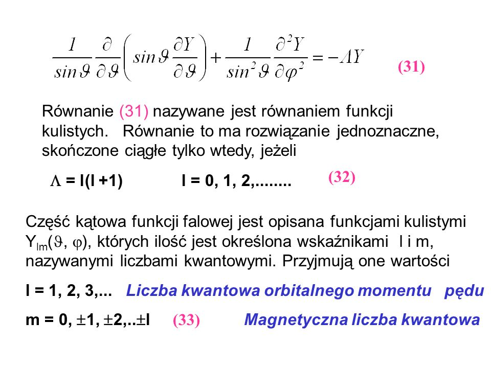 (31) Równanie (31) nazywane jest równaniem funkcji kulistych. Równanie to ma rozwiązanie jednoznaczne, skończone ciągłe tylko wtedy, jeżeli.