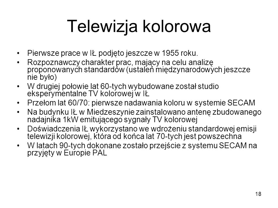 Telewizja kolorowa Pierwsze prace w IŁ podjęto jeszcze w 1955 roku.