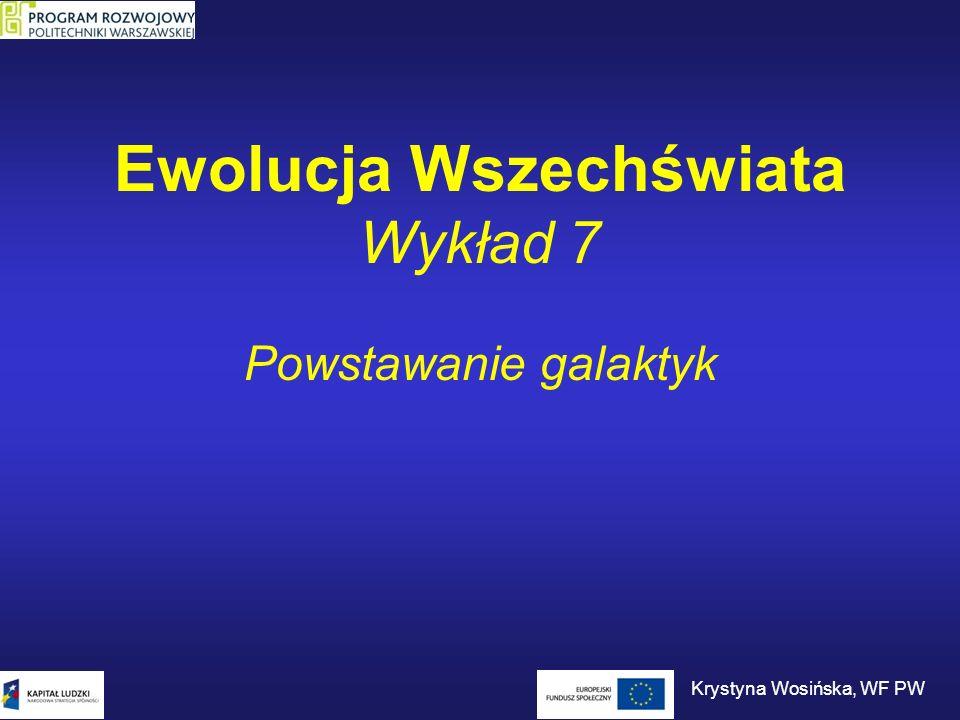 Ewolucja Wszechświata Wykład 7 Powstawanie galaktyk