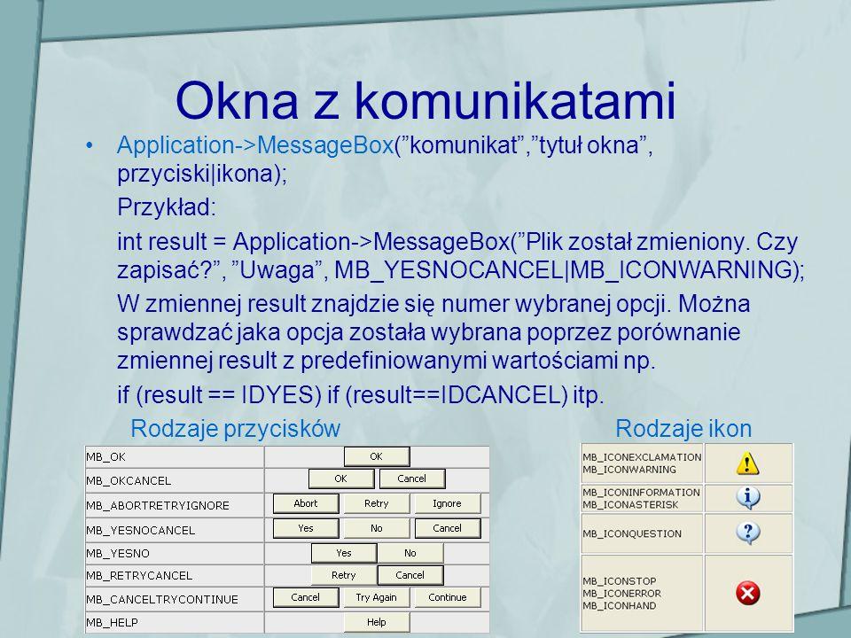 Okna z komunikatami Application->MessageBox( komunikat , tytuł okna , przyciski|ikona); Przykład: