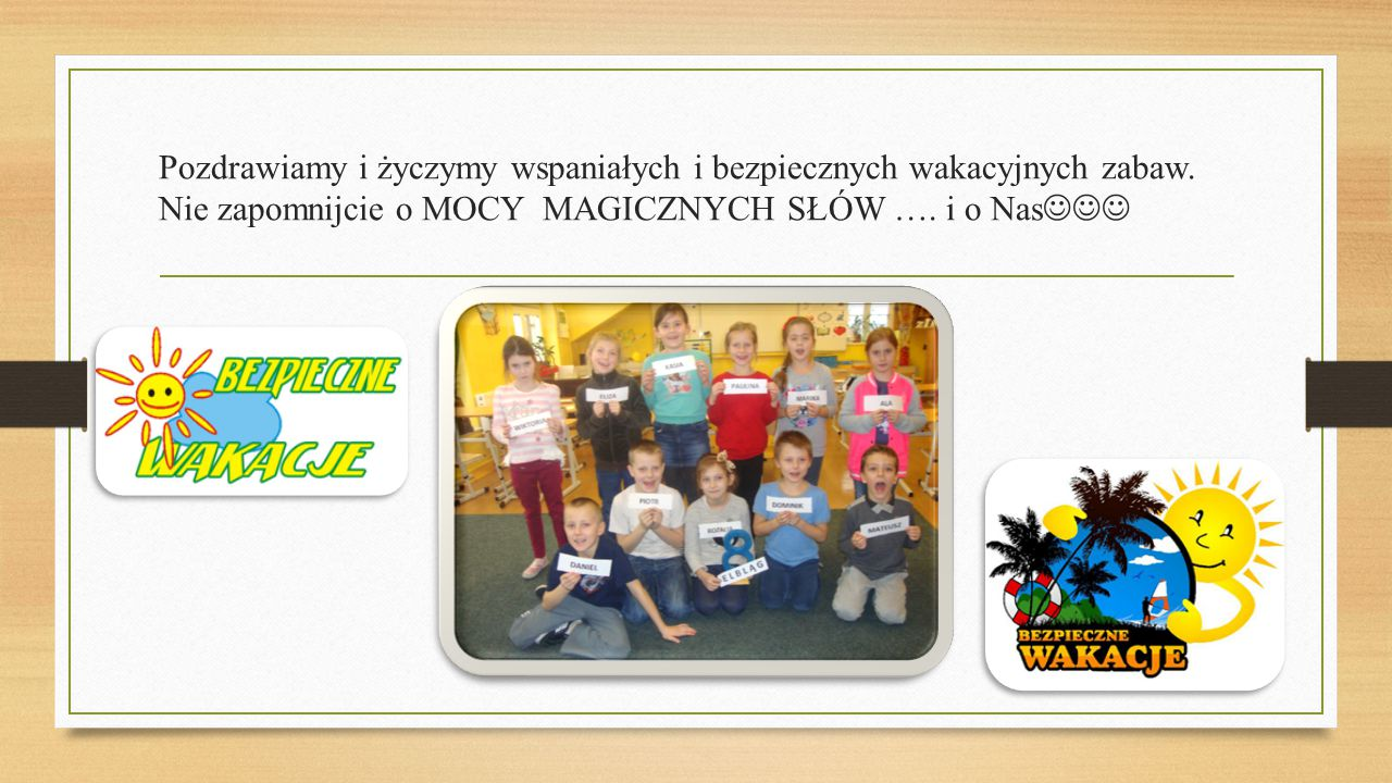 Pozdrawiamy i życzymy wspaniałych i bezpiecznych wakacyjnych zabaw