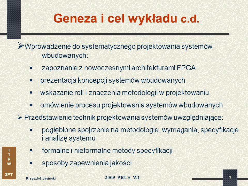 Geneza i cel wykładu c.d.Wprowadzenie do systematycznego projektowania systemów wbudowanych: zapoznanie z nowoczesnymi architekturami FPGA.