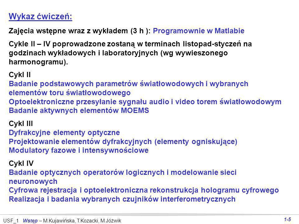 Wykaz ćwiczeń:Zajęcia wstępne wraz z wykładem (3 h ): Programownie w Matlabie.
