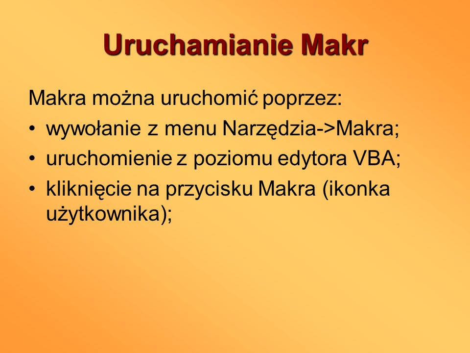 Uruchamianie Makr Makra można uruchomić poprzez: