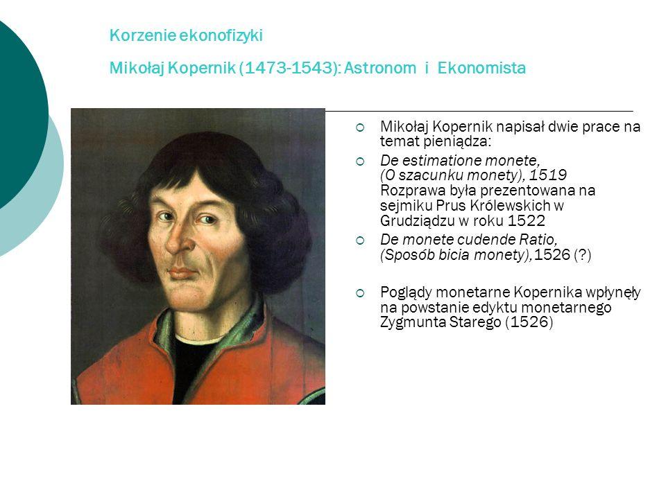 Korzenie ekonofizyki Mikołaj Kopernik (1473-1543): Astronom i Ekonomista