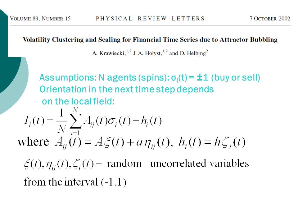 Assumptions: N agents (spins): σi(t) = ±1 (buy or sell) Orientation in the next time step depends on the local field: