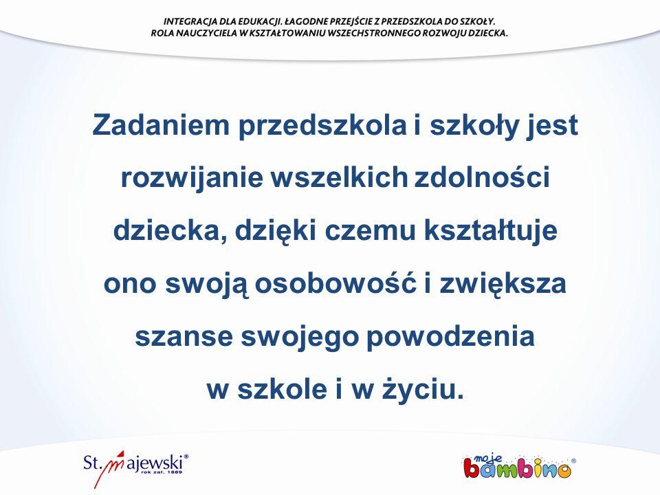 Zadaniem przedszkola i szkoły jest rozwijanie wszelkich zdolności dziecka, dzięki czemu kształtuje ono swoją osobowość i zwiększa szanse swojego powodzenia